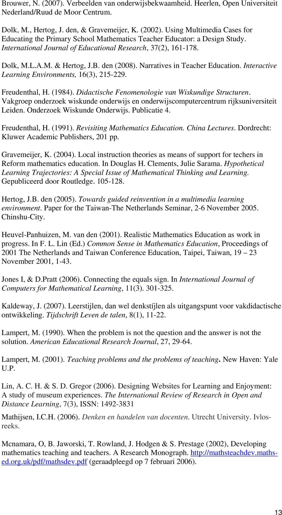 den (2008). Narratives in Teacher Education. Interactive Learning Environments, 16(3), 215-229. Freudenthal, H. (1984). Didactische Fenomenologie van Wiskundige Structuren.