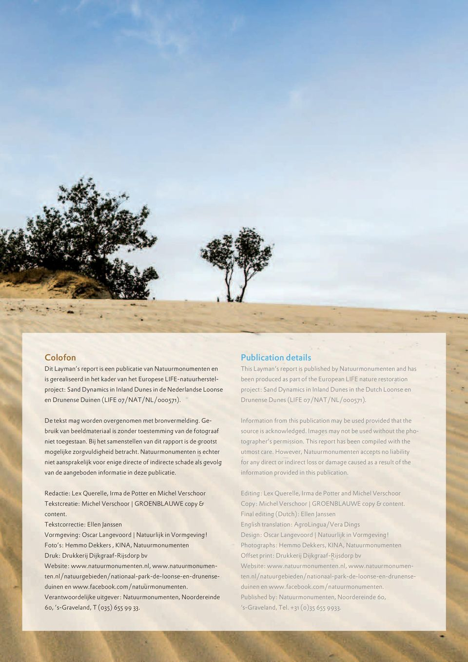 Publication details This Layman s report is published by Natuurmonumenten and has been produced as part of the European LIFE nature restoration project: Sand Dynamics in Inland Dunes in the Dutch