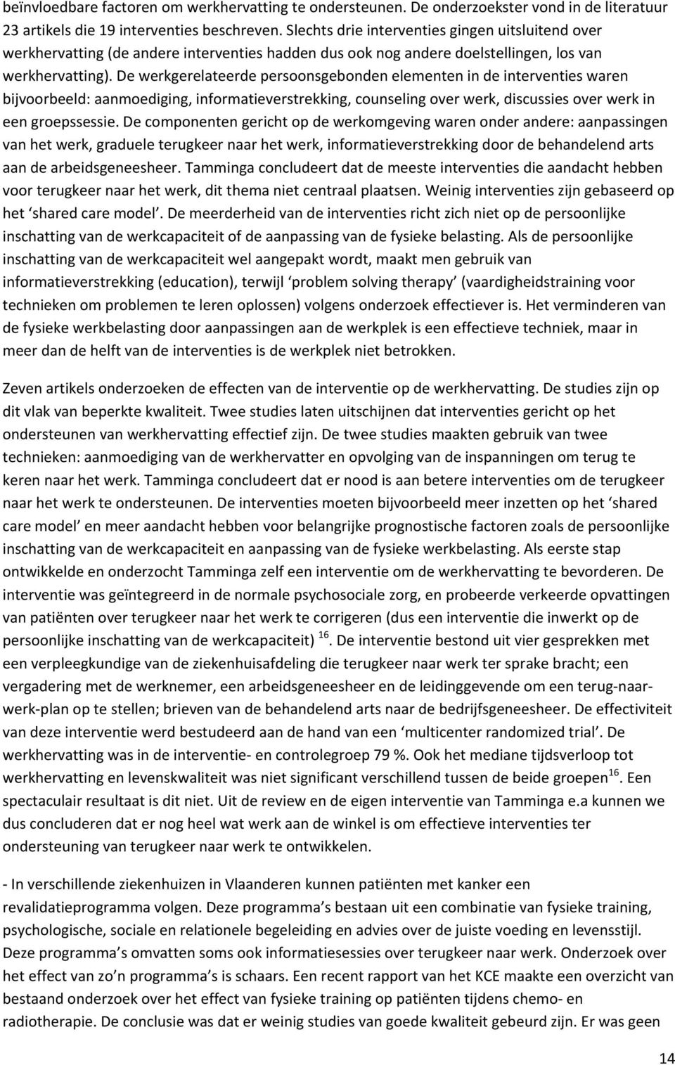 De werkgerelateerde persoonsgebonden elementen in de interventies waren bijvoorbeeld: aanmoediging, informatieverstrekking, counseling over werk, discussies over werk in een groepssessie.