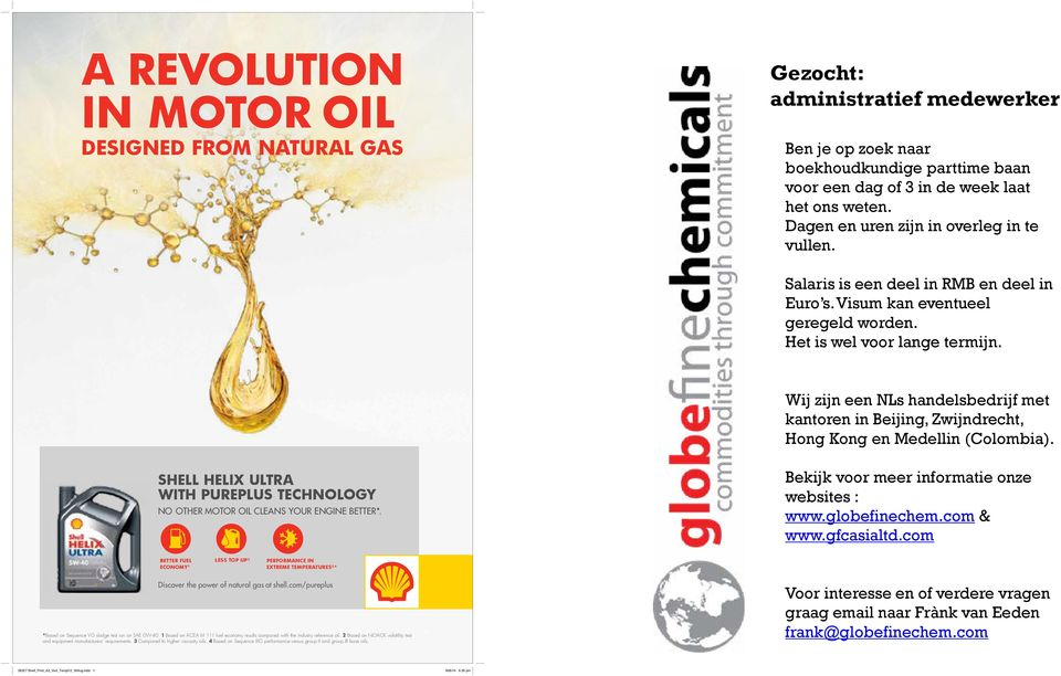 Wij zijn een NLs handelsbedrijf met kantoren in Beijing, Zwijndrecht, Hong Kong en Medellin (Colombia). Shell helix Ultra with PUrePlUS technology NO OTHER MOTOR OIL CLEANS YOUR ENGINE BETTER*.
