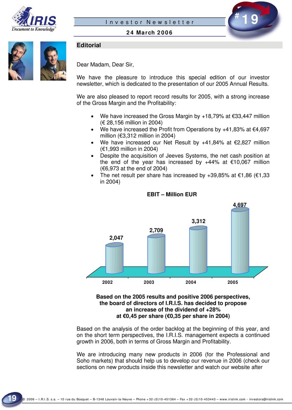 million in 2004) We have increased the Profit from Operations by +41,83% at 4,697 million ( 3,312 million in 2004) We have increased our Net Result by +41,84% at 2,827 million ( 1,993 million in