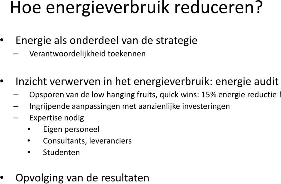 het energieverbruik: energie audit Opsporen van de low hanging fruits, quick wins: 15%