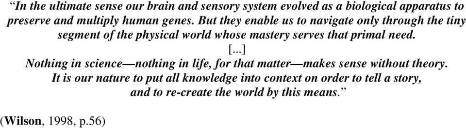 But they enable us to navigate only through the tiny segment of the physical world whose mastery serves that primal