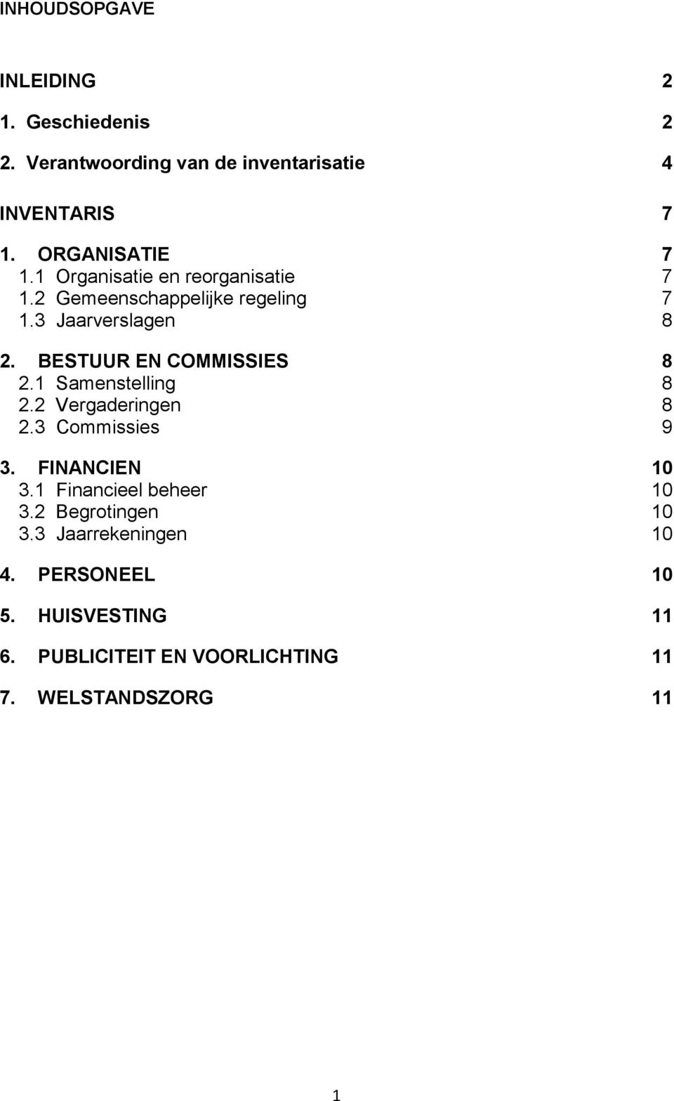 BESTUUR EN COMMISSIES 8 2.1 Samenstelling 8 2.2 Vergaderingen 8 2.3 Commissies 9 3. FINANCIEN 10 3.