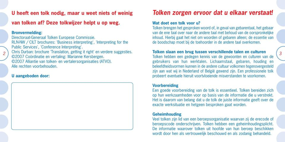 Chris Durban: brochure 'Translation, getting it right' en verdere suggesties. 2007 Coördinatie en vertaling: Marianne Kersbergen. 2007 Alliantie van tolken- en vertalersorganisaties (ATVO).