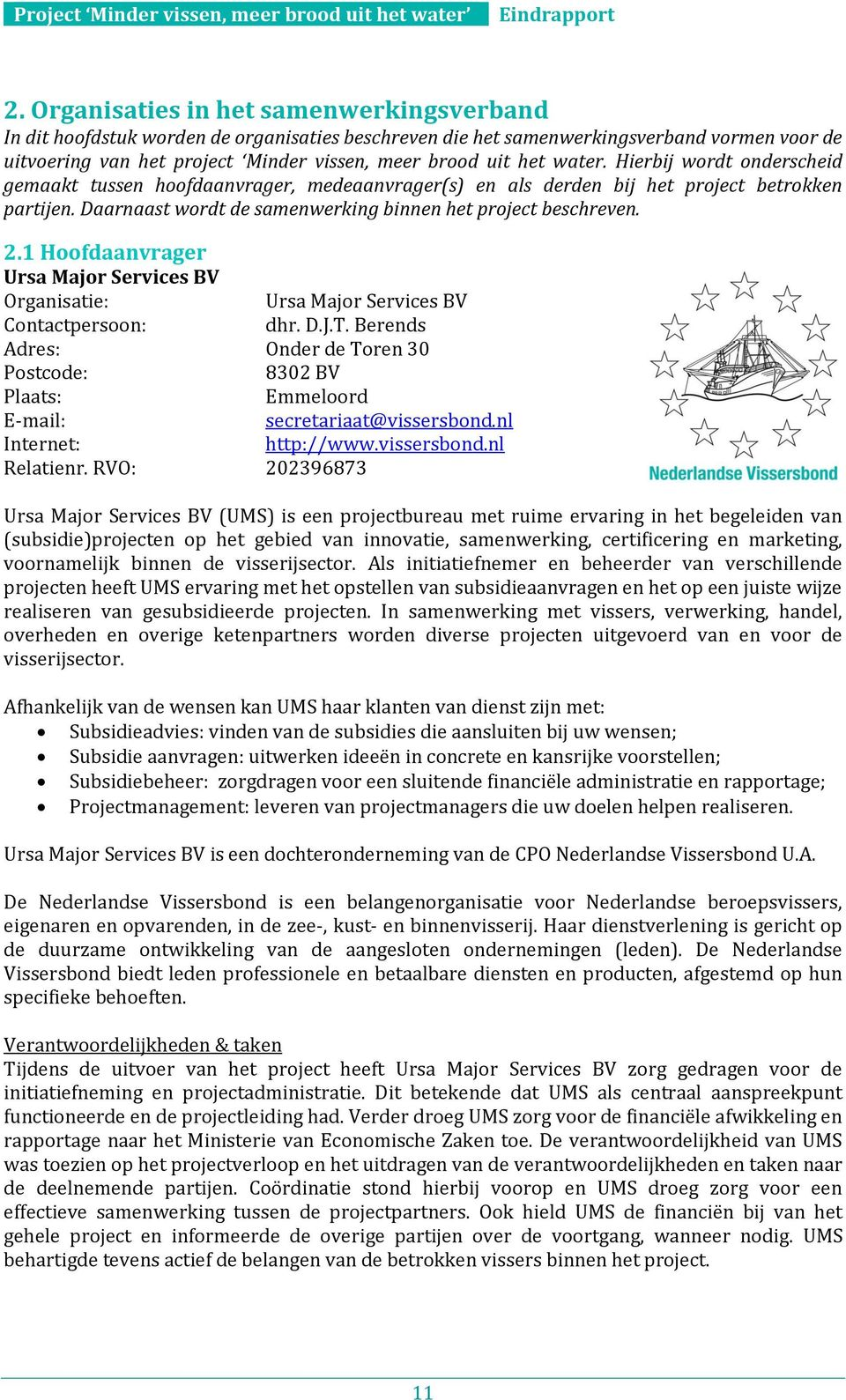1 Hoofdaanvrager Ursa Major Services BV Organisatie: Ursa Major Services BV Contactpersoon: dhr. D.J.T.