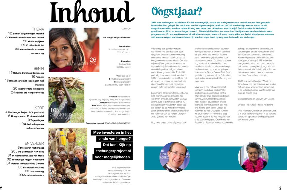 Ontwikkelingen en partnerschappen EN VERDER 8 Investeren met impact 28 Joris Lohman in New York 31 In memoriam: Lucie van Mens 32 The Hunger Project Nederland 34 Partner in beeld: Wilde Ganzen 35