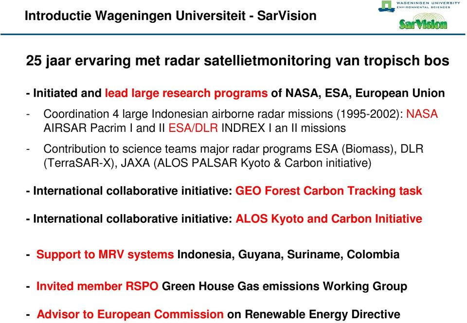 (Biomass), DLR (TerraSAR-X), JAXA (ALOS PALSAR Kyoto & Carbon initiative) - International collaborative initiative: GEO Forest Carbon Tracking task - International collaborative initiative: ALOS