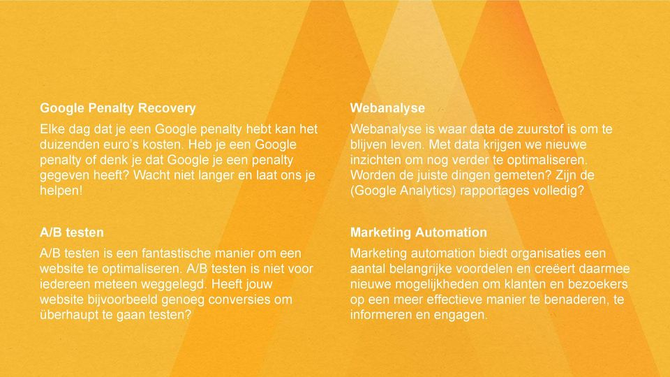 Worden de juiste dingen gemeten? Zijn de (Google Analytics) rapportages volledig? A/B testen Marketing Automation A/B testen is een fantastische manier om een website te optimaliseren.