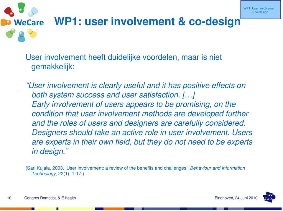 [ ] Early involvement of users appears to be promising, on the condition that user involvement methods are developed further and the roles of users and designers are carefully