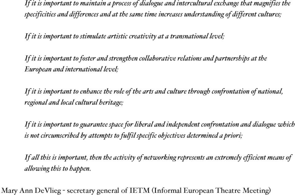 level; If it is important to enhance the role of the arts and culture through confrontation of national, regional and local cultural heritage; If it is important to guarantee space for liberal and