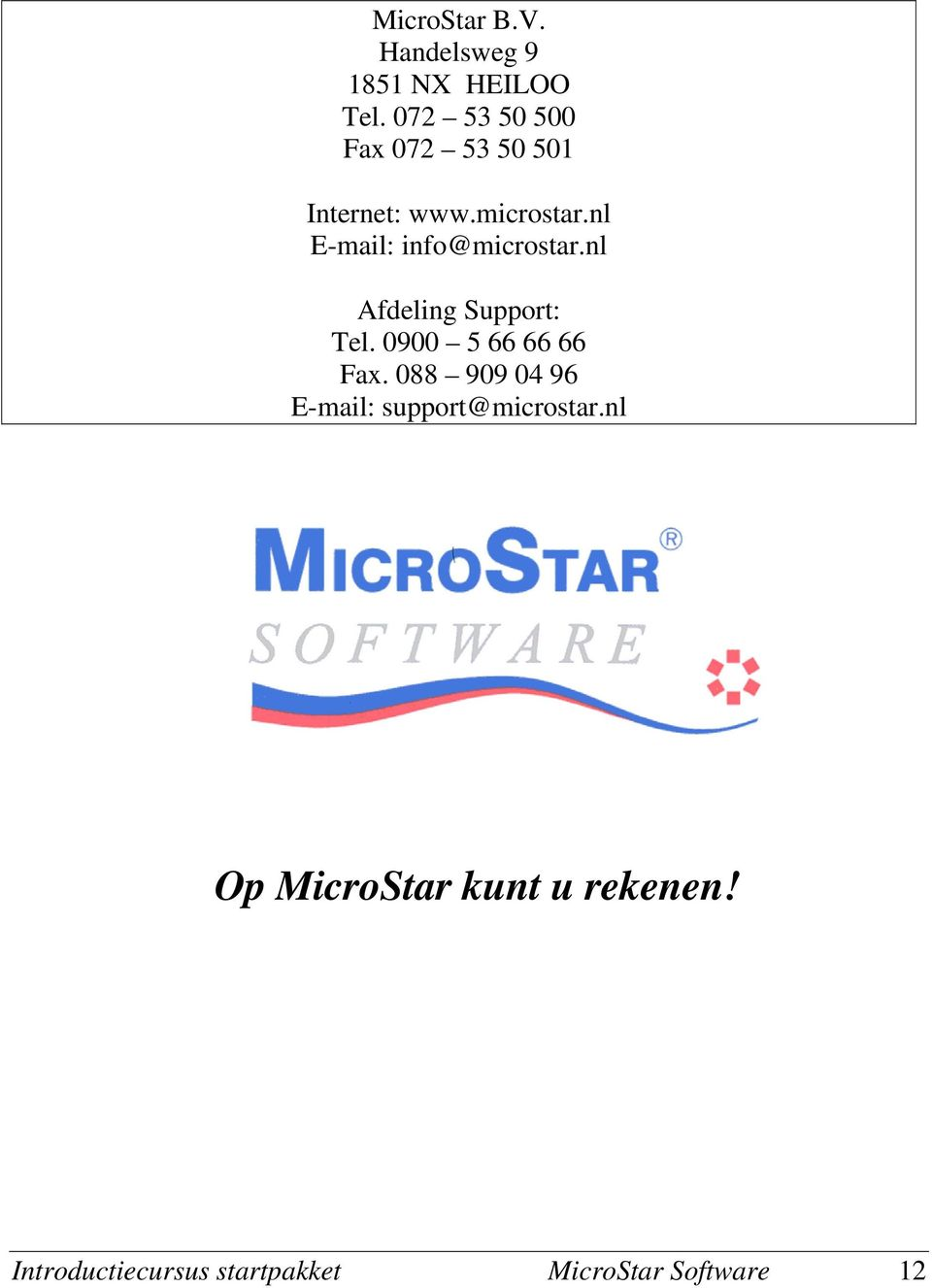 nl E-mail: info@microstar.nl Afdeling Support: Tel. 0900 5 66 66 66 Fax.