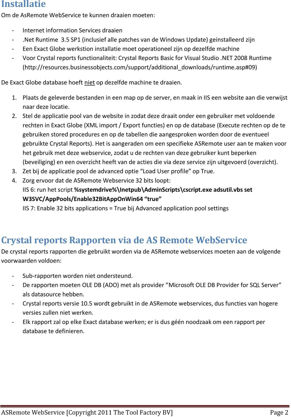 Crystal Reports Basic for Visual Studio.NET 2008 Runtime (http://resources.businessobjects.com/support/additional_downloads/runtime.