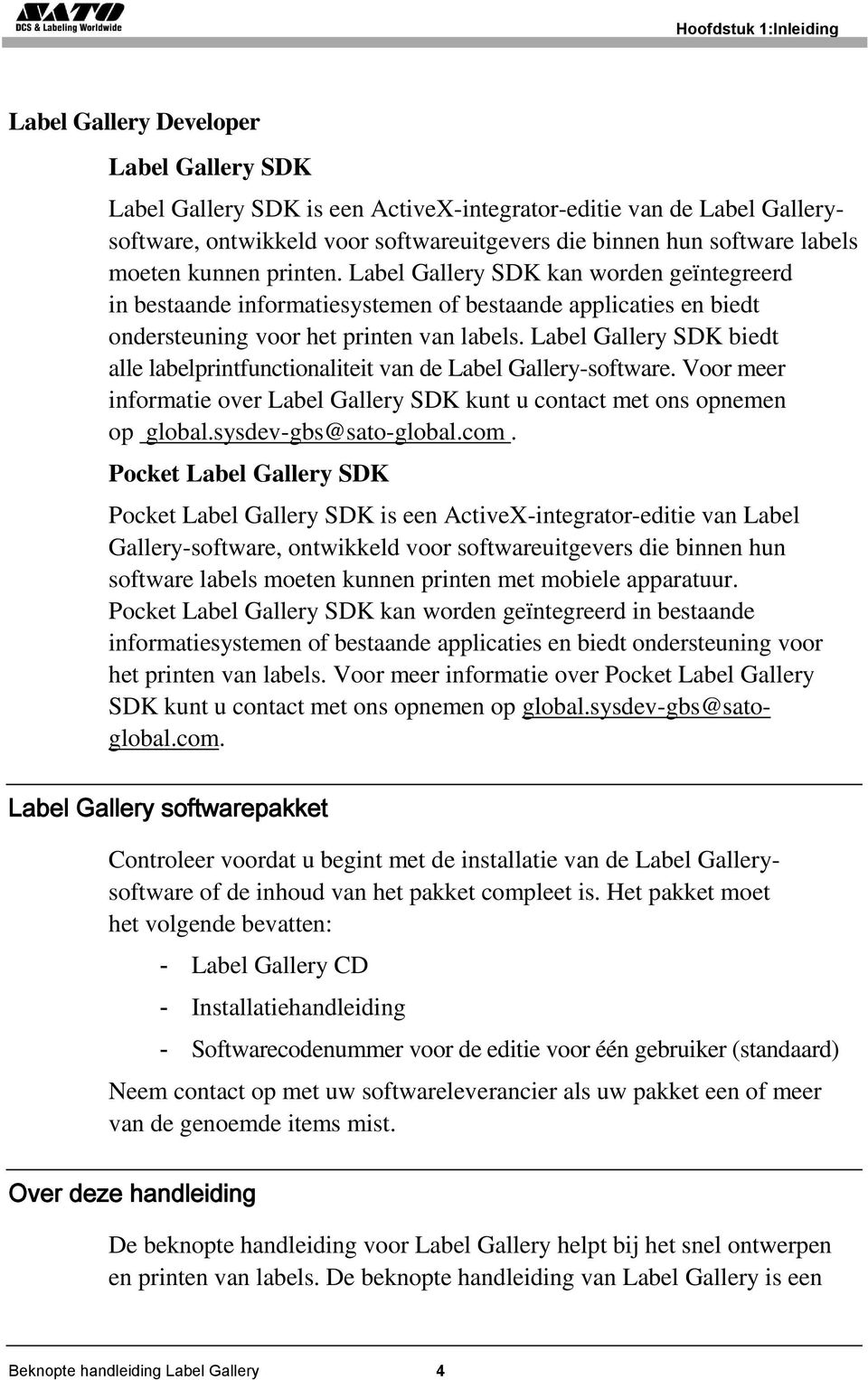 Label Gallery SDK biedt alle labelprintfunctionaliteit van de Label Gallery-software. Voor meer informatie over Label Gallery SDK kunt u contact met ons opnemen op global.sysdev-gbs@sato-global.com.