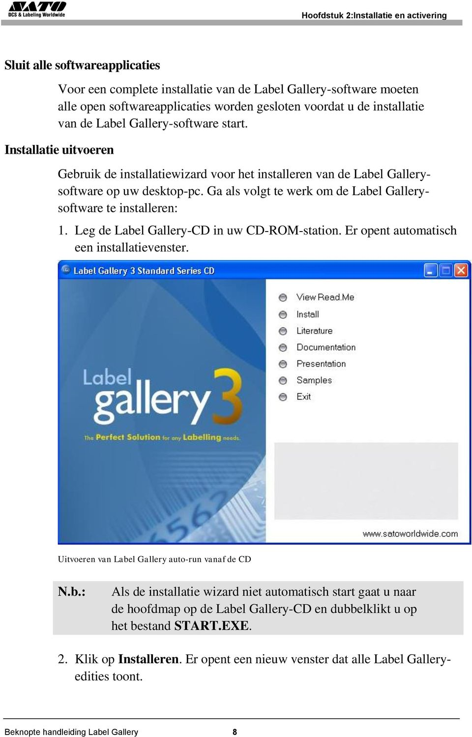 Ga als volgt te werk om de Label Gallerysoftware te installeren: 1. Leg de Label Gallery-CD in uw CD-ROM-station. Er opent automatisch een installatievenster.