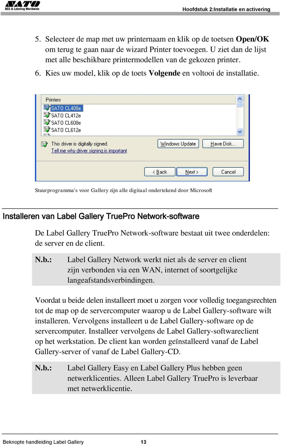 Stuurprogramma's voor Gallery zijn alle digitaal ondertekend door Microsoft Installeren van Label Gallery TruePro Network-software De Label Gallery TruePro Network-software bestaat uit twee