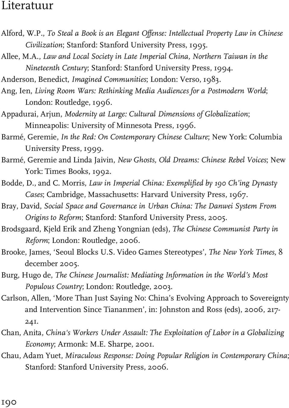 Appadurai, Arjun, Modernity at Large: Cultural Dimensions of Globalization; Minneapolis: University of Minnesota Press, 1996.