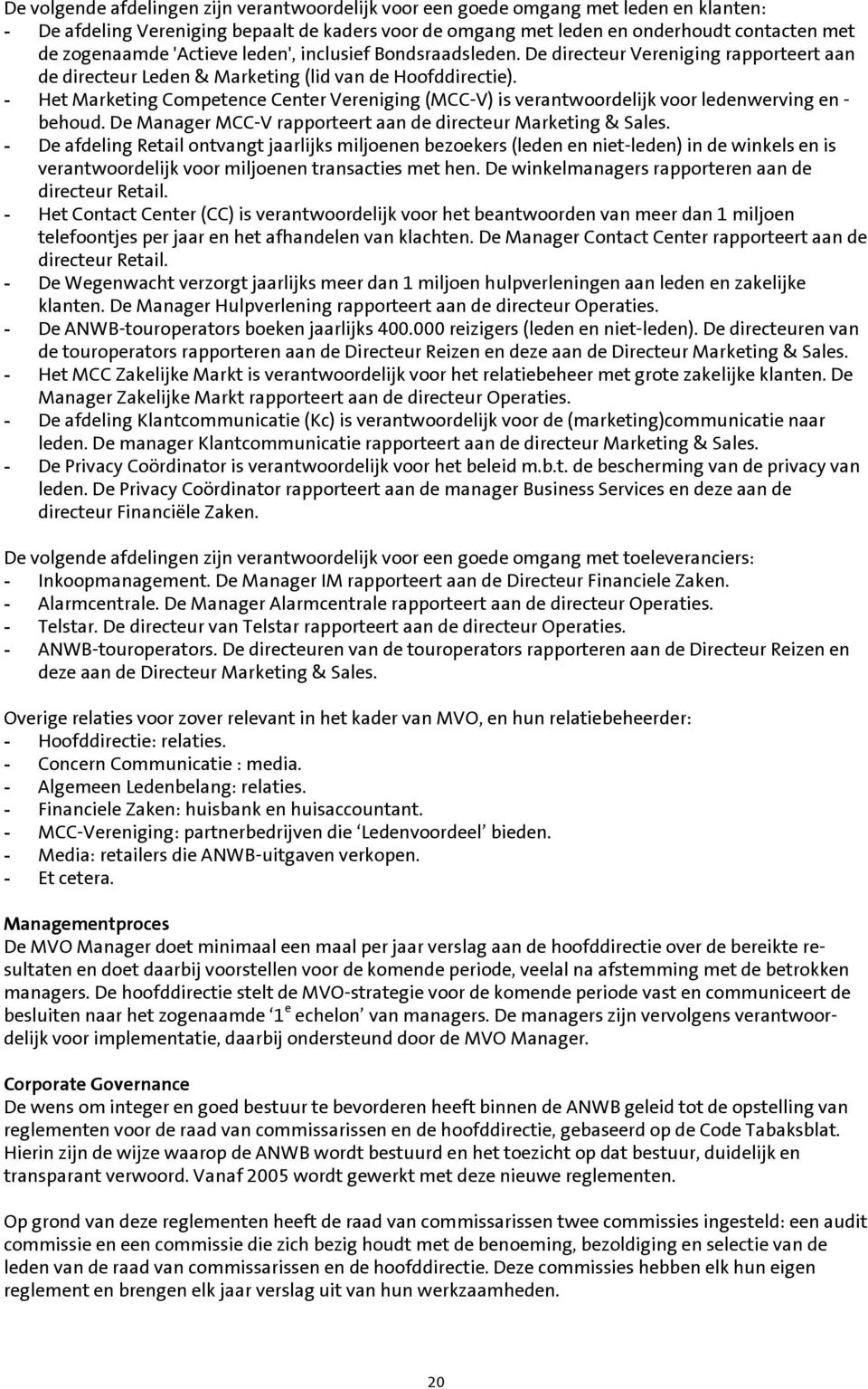 - Het Marketing Competence Center Vereniging (MCC-V) is verantwoordelijk voor ledenwerving en - behoud. De Manager MCC-V rapporteert aan de directeur Marketing & Sales.