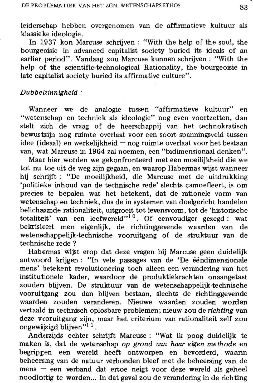 "Vandaag zou Marcuse kunnen schrijven : ""With the help of the scientific-technological Rationality, the bourgeoisie in late capitalist society buried its affirmative culture""."