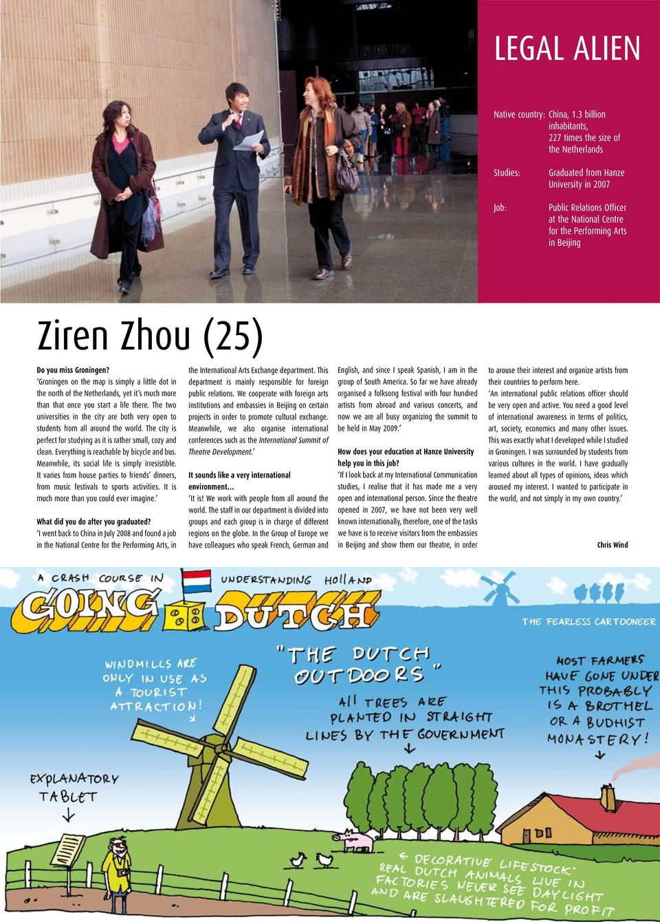 Ziren Zhou (25) Do you miss Groningen? Groningen on the map is simply a little dot in the north of the Netherlands, yet it s much more than that once you start a life there.