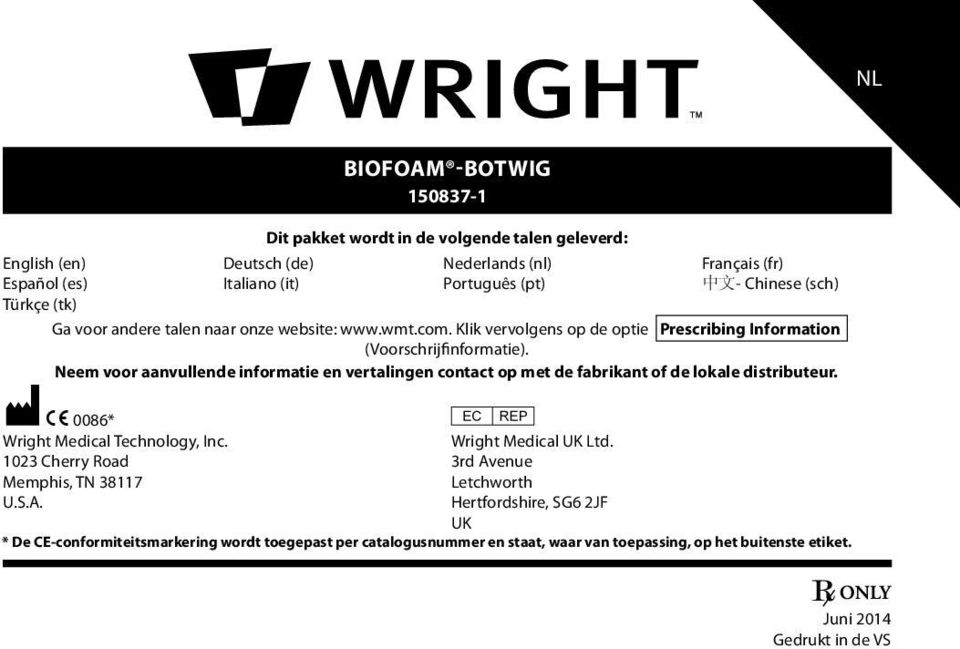 Neem voor aanvullende informatie en vertalingen contact op met de fabrikant of de lokale distributeur. M C 0086* P Wright Medical Technology, Inc. Wright Medical UK Ltd.