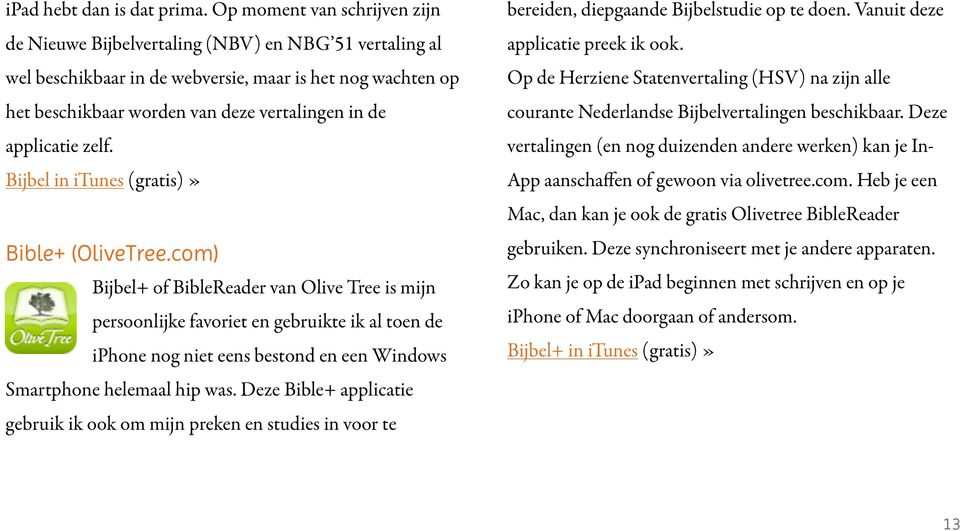 applicatie zelf. Bijbel in itunes (gratis)» Bible+ (OliveTree.