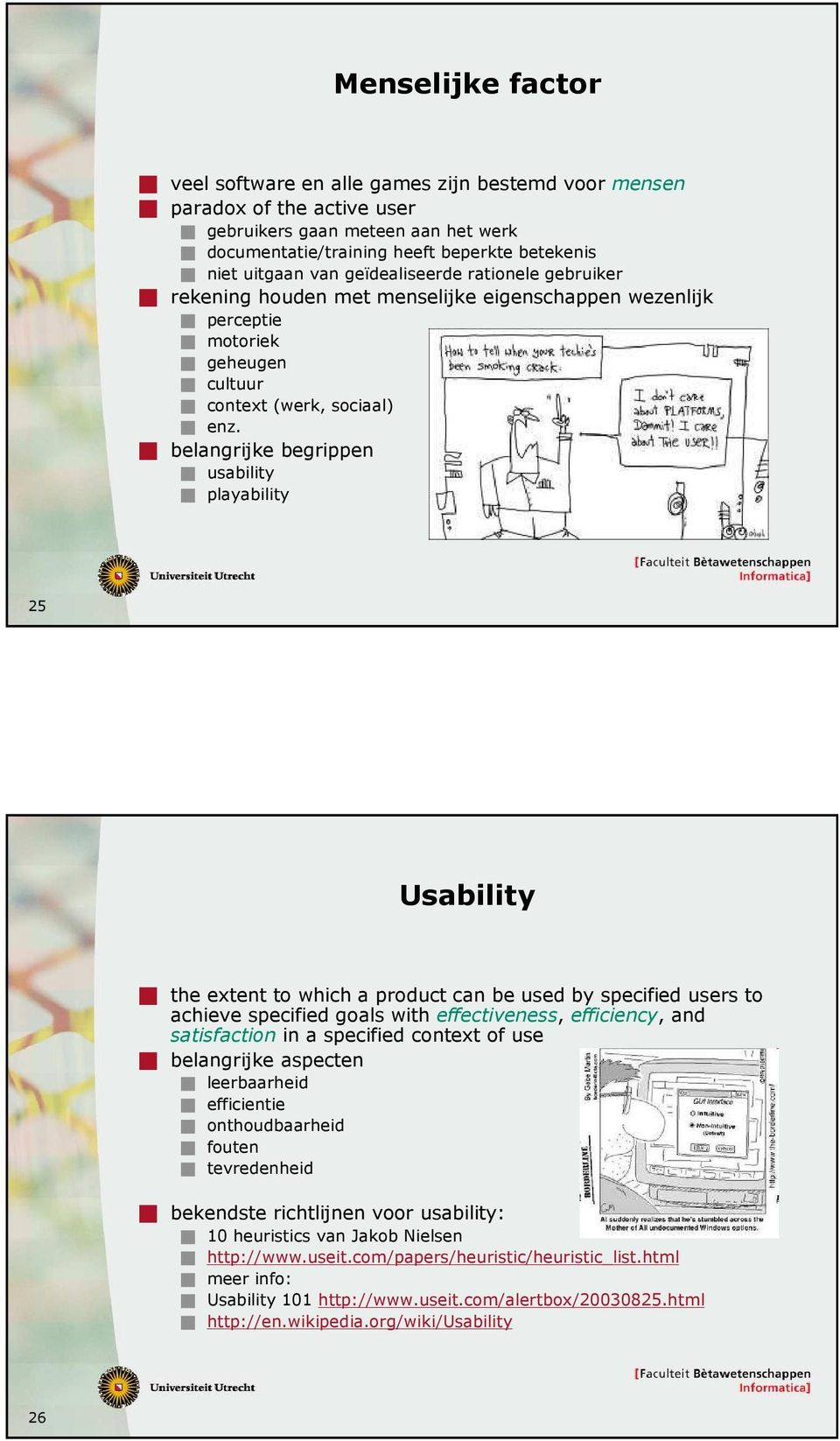belangrijke begrippen usability playability 25 Usability the extent to which a product can be used by specified users to achieve specified goals with effectiveness, efficiency, and satisfaction in a