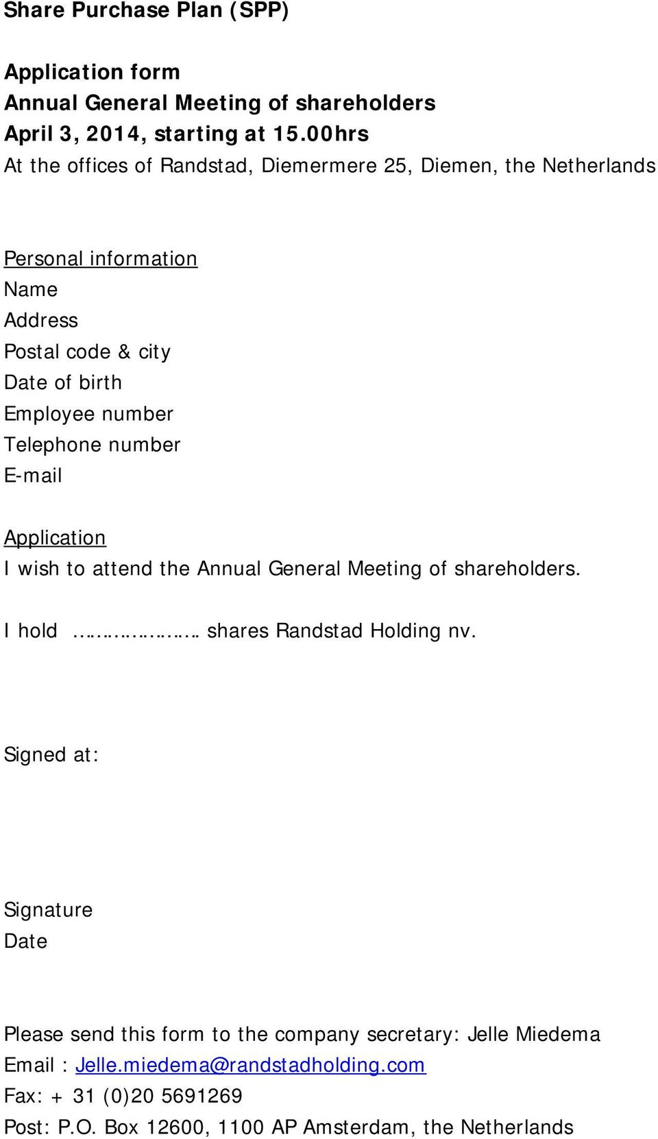 number Telephone number E-mail Application I wish to attend the Annual General Meeting of shareholders. I hold. shares Randstad Holding nv.