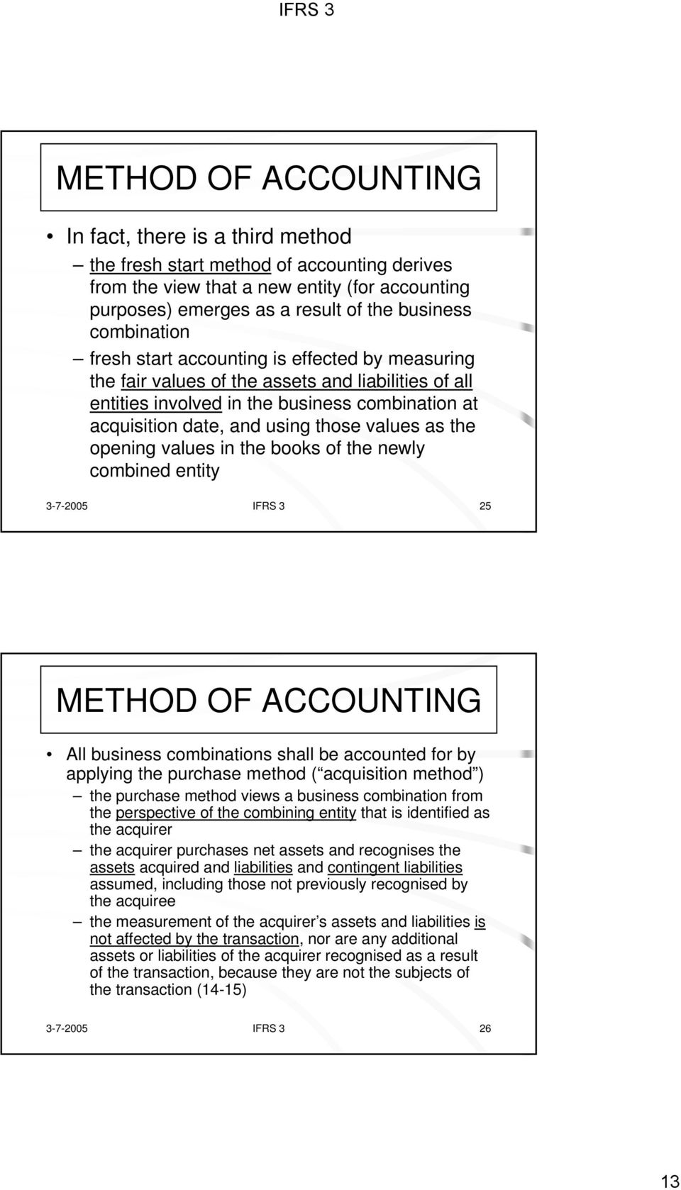 values in the books of the newly combined entity 3-7-2005 IFRS 3 25 All business combinations shall be accounted for by applying the purchase method ( acquisition method ) the purchase method views a
