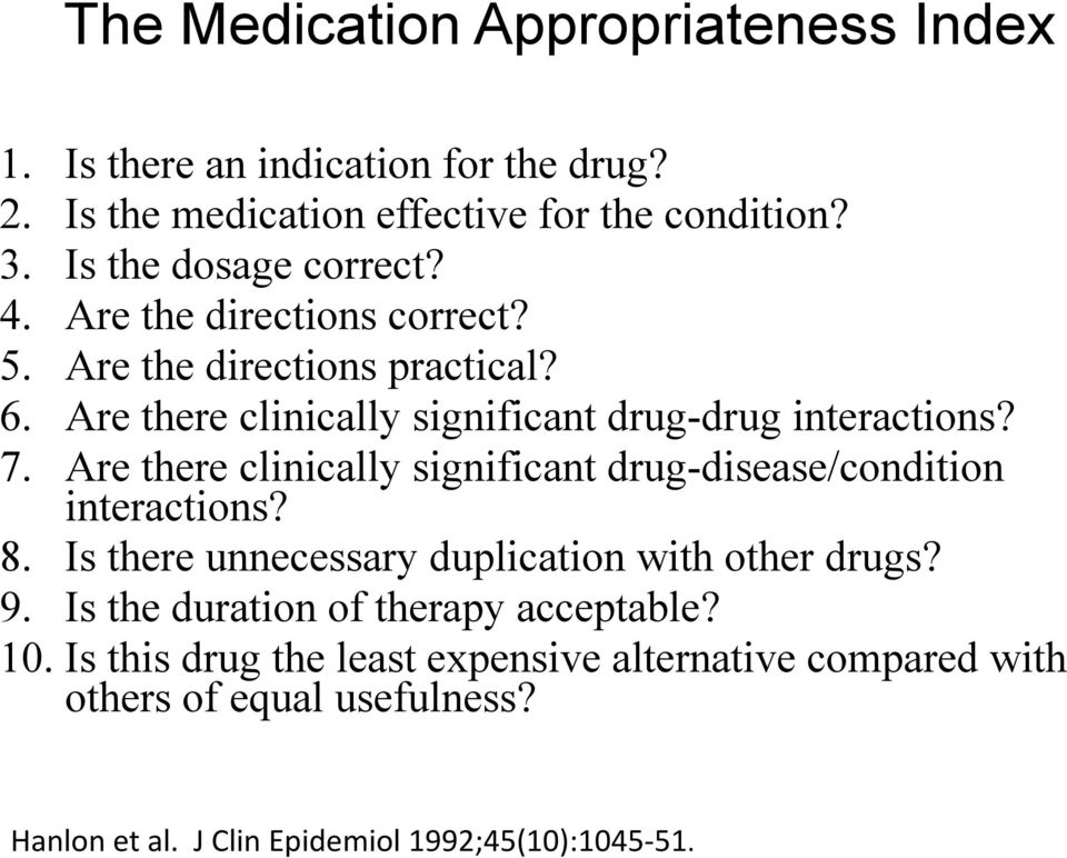 7. Are there clinically significant drug-disease/condition interactions? 8. Is there unnecessary duplication with other drugs? 9.