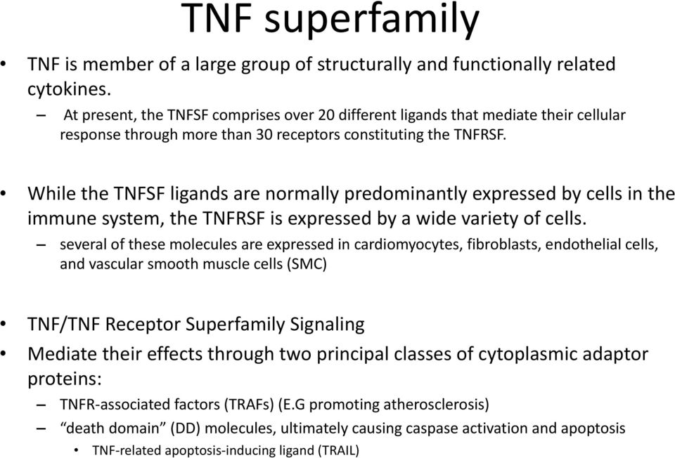 ! While the TNFSF ligands are normally predominantly expressed by cells in the immune system, the TNFRSF is expressed by a wide variety of cells.