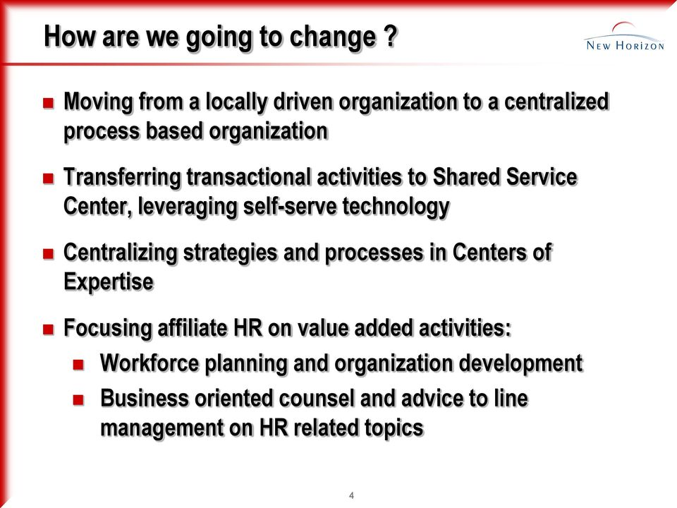 transactional activities to Shared Service Center, leveraging self-serve technology Centralizing strategies and