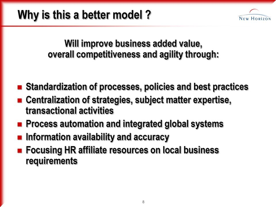 processes, policies and best practices Centralization of strategies, subject matter expertise,