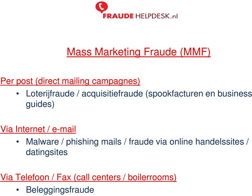 Internet / e-mail Malware / phishing mails / fraude via online