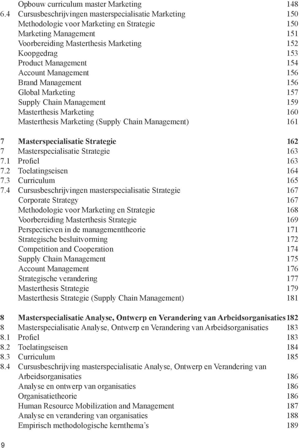 Management 154 Account Management 156 Brand Management 156 Global Marketing 157 Supply Chain Management 159 Masterthesis Marketing 160 Masterthesis Marketing (Supply Chain Management) 161 7