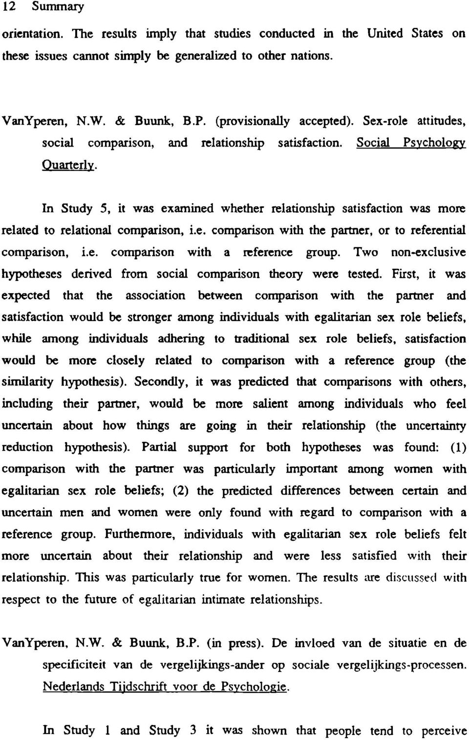 In Study 5, it was examined whether relationship satisfaction was more related to relational comparison, i.e. comparison with the partner, or to referential comparison, i.e. comparison with a reference group.