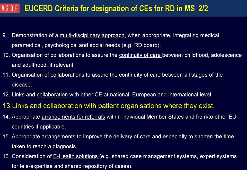 Organisation of collaborations to assure the continuity of care between all stages of the disease. 12. Links and collaboration with other CE at national, European and international level. 13.