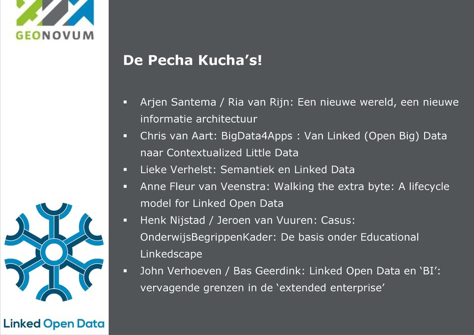 Big) Data naar Contextualized Little Data Lieke Verhelst: Semantiek en Linked Data Anne Fleur van Veenstra: Walking the extra byte: