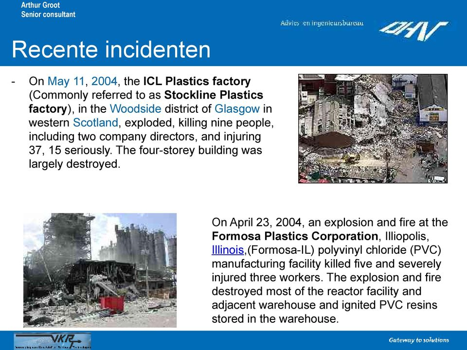 On April 23, 2004, an explosion and fire at the Formosa Plastics Corporation, Illiopolis, Illinois,(Formosa-IL) polyvinyl chloride (PVC) manufacturing facility