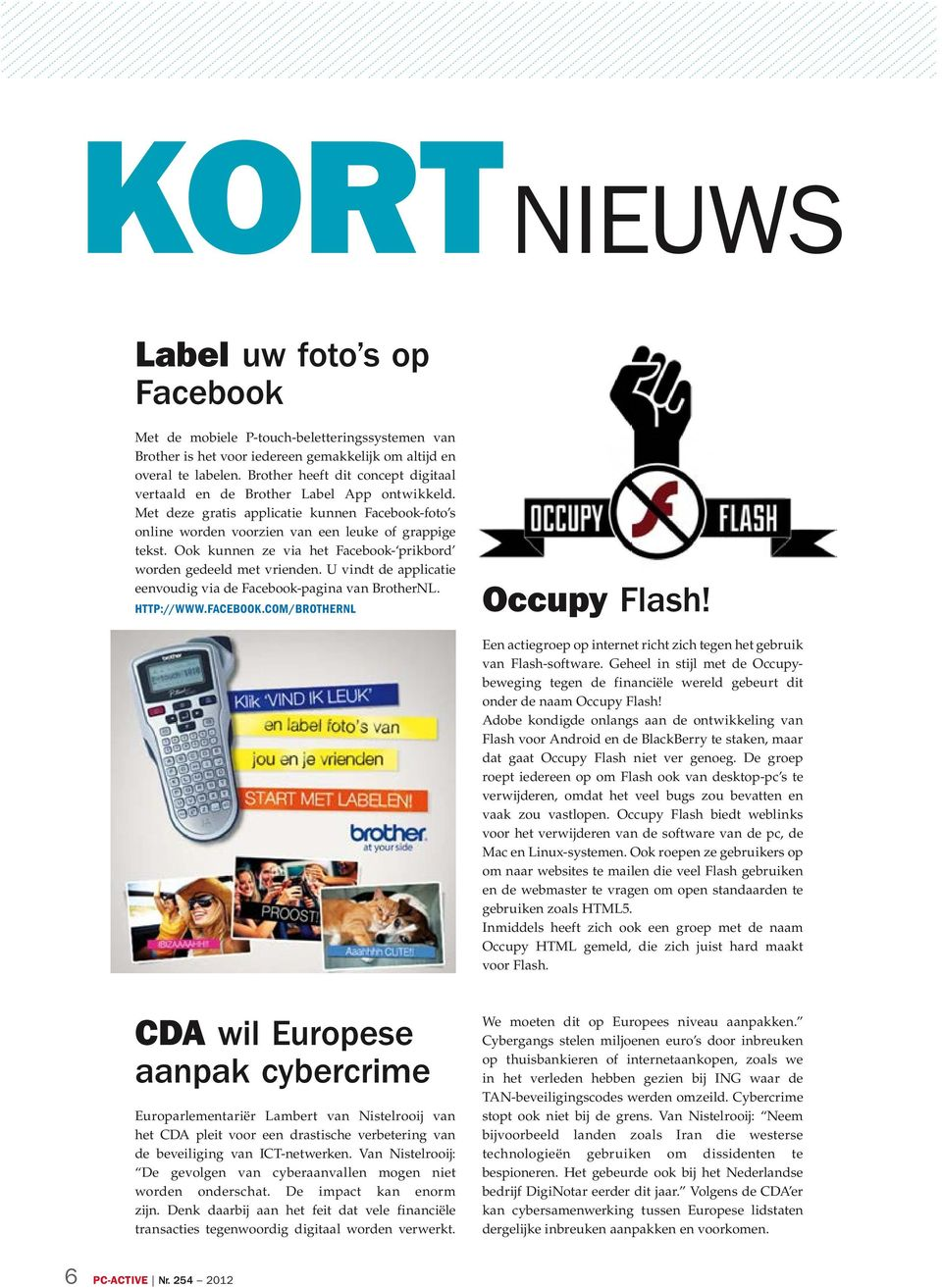 Ook kunnen ze via het Facebook- prikbord worden gedeeld met vrienden. U vindt de applicatie eenvoudig via de Facebook-pagina van BrotherNL. HTTP://WWW.FACEBOOK.COM/BROTHERNL Occupy Flash!