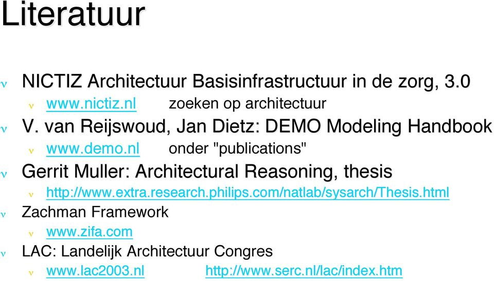 "nl onder ""publications"" Gerrit Muller: Architectural Reasoning, thesis http://www.extra.research."