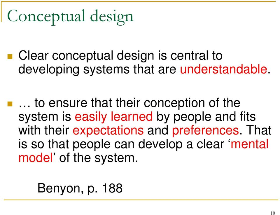 to ensure that their conception of the system is easily learned by people and