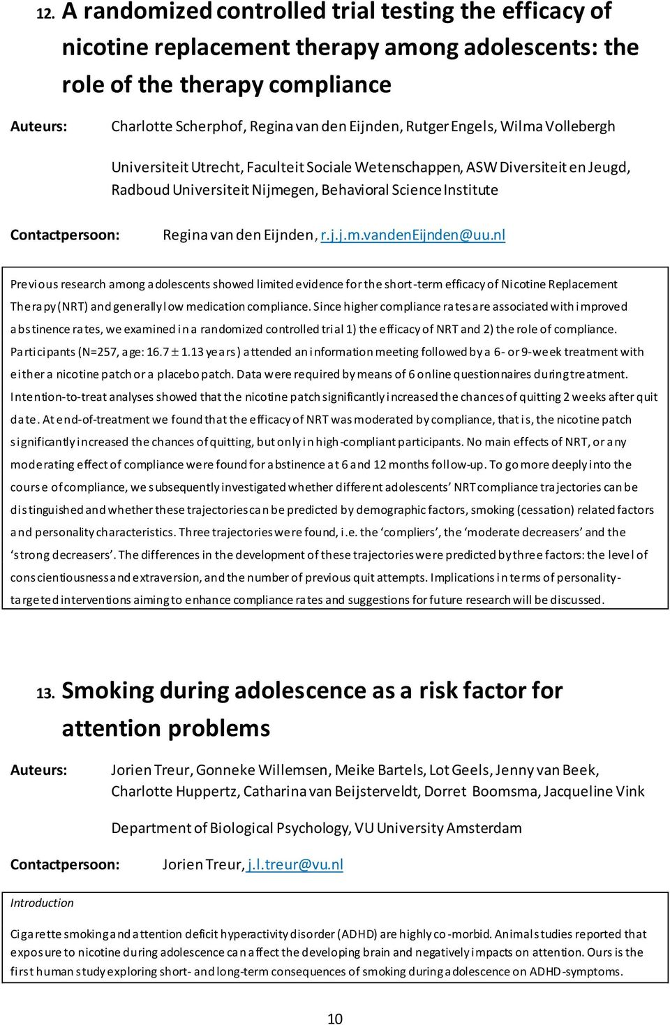 nl Previous research among adolescents showed limited evidence for the short-term efficacy of Nicotine Replacement Therapy (NRT) and generally low medication compliance.