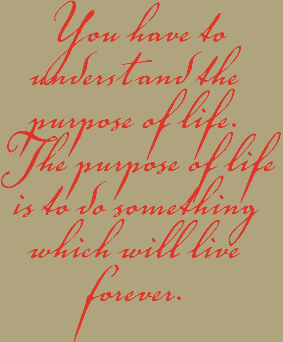 The purpose of life is to