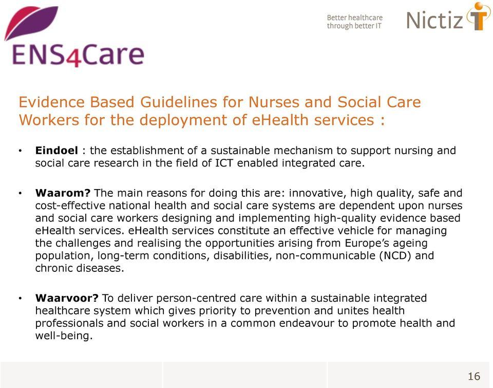 The main reasons for doing this are: innovative, high quality, safe and cost-effective national health and social care systems are dependent upon nurses and social care workers designing and
