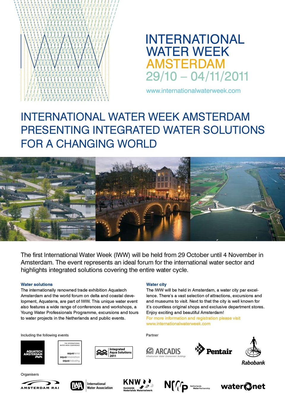 Water solutions The internationally renowned trade exhibition Aquatech Amsterdam and the world forum on delta and coastal development, Aquaterra, are part of IWW.
