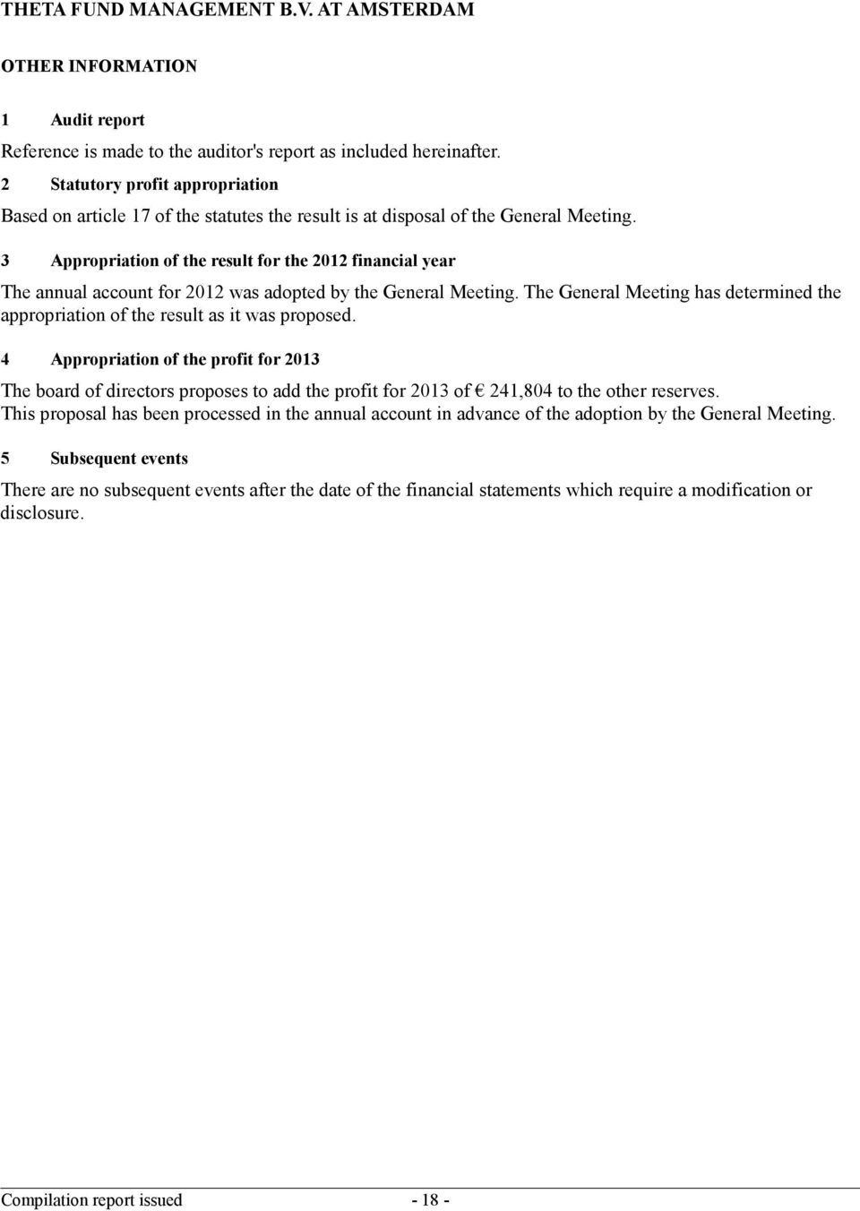 3 Appropriation of the result for the 2012 financial year The annual account for 2012 was adopted by the General Meeting.