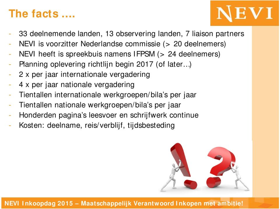 heeft is spreekbuis namens IFPSM (> 24 deelnemers) - Planning oplevering richtlijn begin 2017 (of later ) - 2 x per jaar internationale
