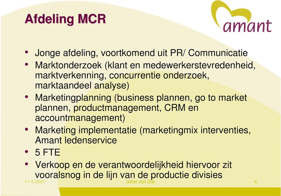 plannen, productmanagement, CRM en accountmanagement) Marketing implementatie (marketingmix interventies, Amant