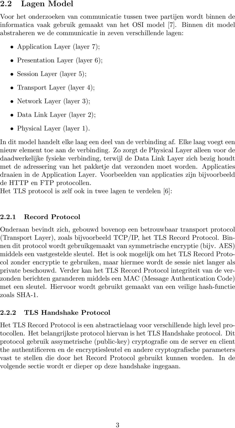 Layer (layer 3); Data Link Layer (layer 2); Physical Layer (layer 1). In dit model handelt elke laag een deel van de verbinding af. Elke laag voegt een nieuw element toe aan de verbinding.